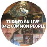 Turned On Live 042: Common People
