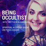 Spiritual Alchemy Show - Being Occultist with Matthew Balnkenburg