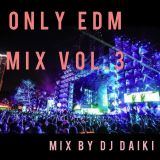 ONLY EDM MIX Vol.3