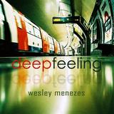 Wesley Menezes Presents a Deep Feeling