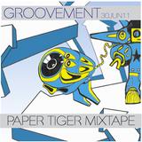 GROOVEMENT // PAPER TIGER MIXTAPE / 30JUN11