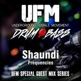 *SHAUNDI FREQUENCIES* Underground Female Movement -Special Guest Mix Series- UFMSPG05