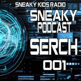 Sneaky Podcast 001 (Serch)