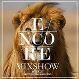 Encore Mixshow Week 27