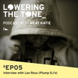 Meat Katie - Lowering The Tone Podcast Episode 5 (Including an Interview with Lee Rous/Plump DJ's)