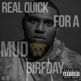 Real quick for a mud nigga birfday