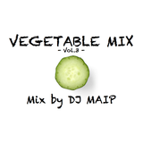 VEGETABLE MIX -vol.3- mix by DJ MAIP