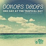 Oonops Drops - One Day At The Tropical Bay
