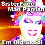 SisterFace - I'm Old Skool - Man Parrish / Edit