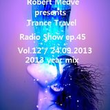 Robert Medve presents Trance Travel Radio Show ep.45 / Vol.12 / 24.09.2013 year mix