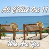 All Chilled Out 11 : Who Are You