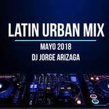 Dj Jorge Arizaga - Urban Mix (Mayo 2018)