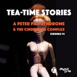 A Peter Pan Syndrome & The Cinderella Complex (Kidding #4) / Tea-Time Stories #051 S03 E06