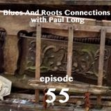Blues And Roots Connections, with Paul Long: episode 55