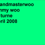 DJ Turne  Grandmaster Woo ( Jimmy Woo Mix) April 2008