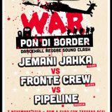 WAR PON DI BORDER SOUNDCLASH - JEMANI JAHKA vs FRONTE CREW vs PIPELINE  - pwd by RJs & lion pow