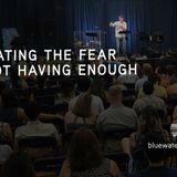Defeating the Fear of Not Having Enough