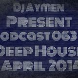 Dj aymen Present Podcast 063# Deep House April 2014