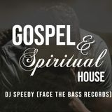 Gospel & Spiritual House - DJ Speedy (Face The Bass Records & SpeedTopia )