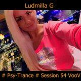 Ludmilla G 19.07.2018 # Psy-Trance # Session 54 VooV Edit