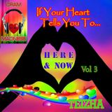 ♬♥ IF YOUR HEART TELLS YOU TO... HERE & NOW VOL 3 ♥♬