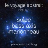 Le Voyage Abstrait Deluxe 2015 - Raphael Marionneau-Solee-Boss Axis-Raphael Marionneau