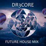 Future house mix V2 - Dr3core