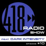 The 418 Radio Show (Episode #10) featuring Dark Intensity (10-13-18)