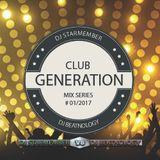 CLUB GENERATION 01_2017 CD1 mixed by DJ STARMEMBER