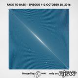 FADE TO BASS – EPISODE 112 OCTOBER 28, 2016