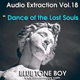 "B.T.B. ~ "" Audio Extraction "" * VOL 18 * Dance of The Lost Souls  *"
