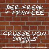 Der Freak & Fran-Cee - Grüsse von Damals (Part 2)