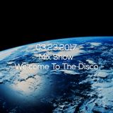 03.23.2017 Mix Show - Welcome To The Disco