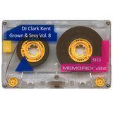 DJ Clark Kent Grown & Sexy Vol. 8