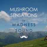 Mushroom sensations