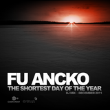 Fu Ancko - Podcast For The Shortest Day Of The Year (décembre 2011)