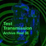 Test Transmission Archive Reel 36