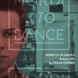 NORDI IS TO DANCE Podcast #005 by Crack Florek