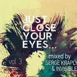 JUST CLOSE YOUR EYES VOl.3 MIXED BY SERGE KRAPLYA AND INVISIBLE