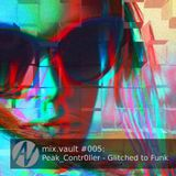 mix.vault #005: Peak_Contr0ller - Glitched to Funk