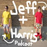 The Jeff and Harris Podcast Episode 2