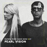 MATERIA Music Radio Show 047 with Pearl Vision