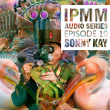IPaintMyMind Audio Series: Episode 10 – Infinity Drips – Sonny Kay [with AR/KVB])