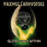 MAXIMUS CARNIVOROUS - GLOW FROM WITHIN