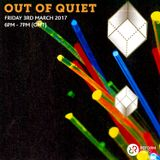 Out of Quiet pt.20 3rd March 2017