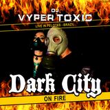 DJ Vyper Toxic - Live in Dark City - 07/10/2017