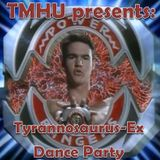 TMHU presents: Tyrannosaurus-Ex Dance Party