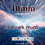40mm Episode 030 Abhishek Mantri Ft Red Lyne