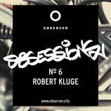 OBSESSIONS № 6 – ROBERT KLUGE