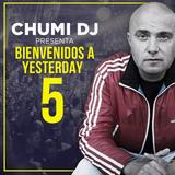 CHUMI DJ presenta BIENVENIDOS A YESTERDAY 5